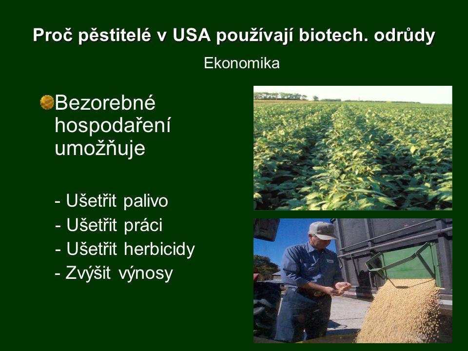 Proč pěstitelé v USA používají biotech. odrůdy Bezorebné hospodaření umožňuje - Ušetřit palivo - Ušetřit práci - Ušetřit herbicidy - Zvýšit výnosy Eko
