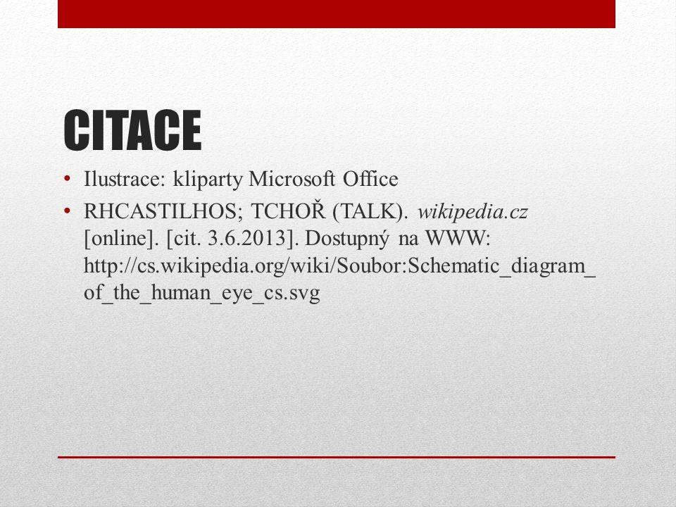CITACE Ilustrace: kliparty Microsoft Office RHCASTILHOS; TCHOŘ (TALK). wikipedia.cz [online]. [cit. 3.6.2013]. Dostupný na WWW: http://cs.wikipedia.or