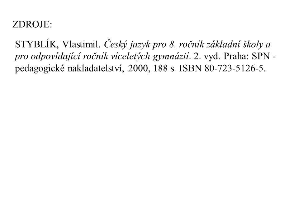 ZDROJE: STYBLÍK, Vlastimil. Český jazyk pro 8.