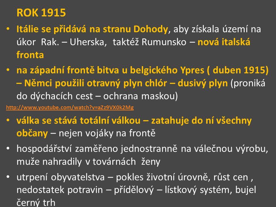 ROK 1915 Itálie se přidává na stranu Dohody, aby získala území na úkor Rak. – Uherska, taktéž Rumunsko – nová italská fronta na západní frontě bitva u