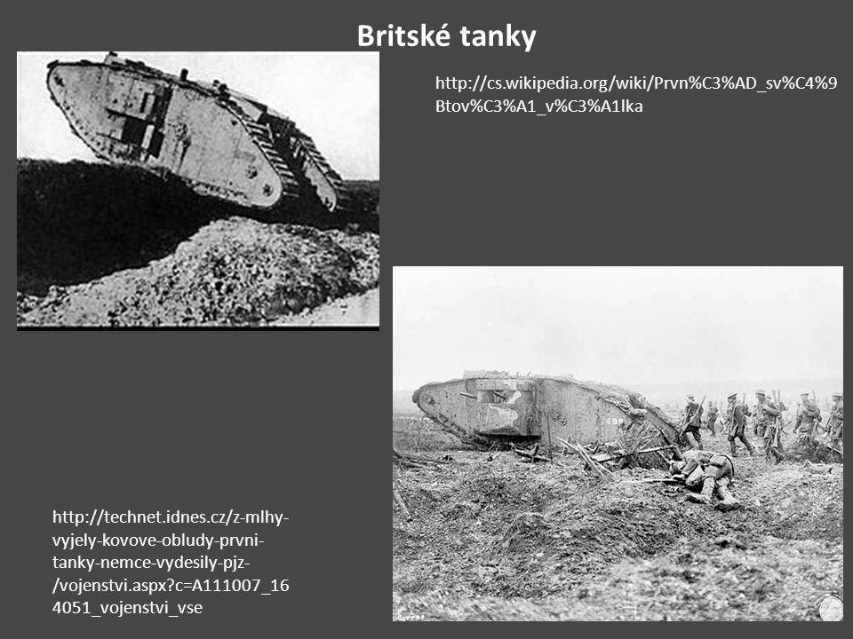 Britské tanky http://cs.wikipedia.org/wiki/Prvn%C3%AD_sv%C4%9 Btov%C3%A1_v%C3%A1lka http://technet.idnes.cz/z-mlhy- vyjely-kovove-obludy-prvni- tanky-nemce-vydesily-pjz- /vojenstvi.aspx?c=A111007_16 4051_vojenstvi_vse