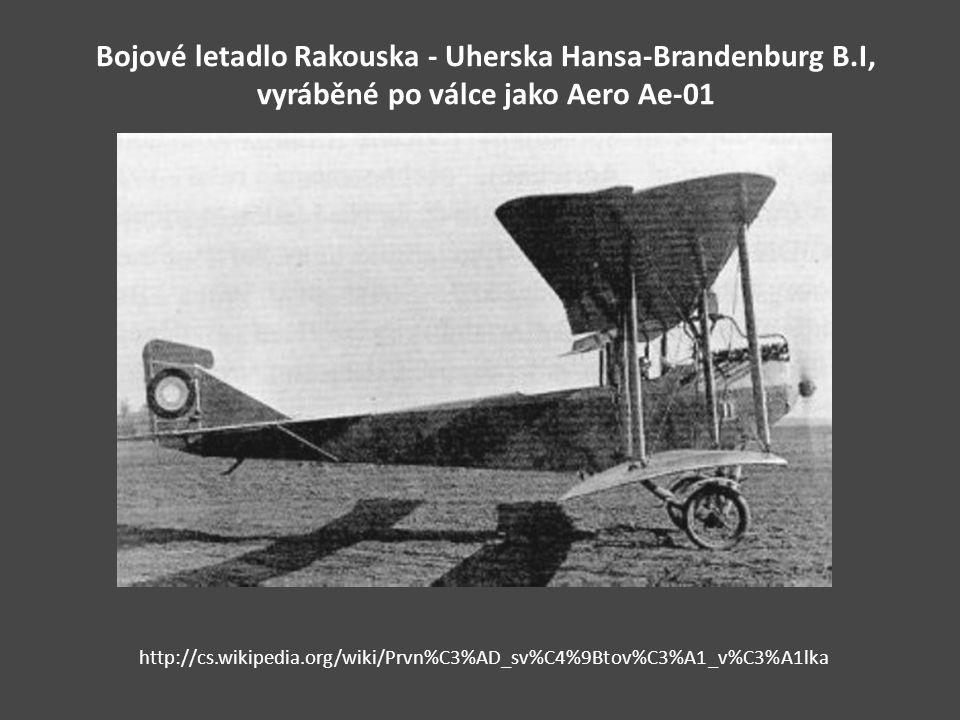 Bojové letadlo Rakouska - Uherska Hansa-Brandenburg B.I, vyráběné po válce jako Aero Ae-01 http://cs.wikipedia.org/wiki/Prvn%C3%AD_sv%C4%9Btov%C3%A1_v%C3%A1lka