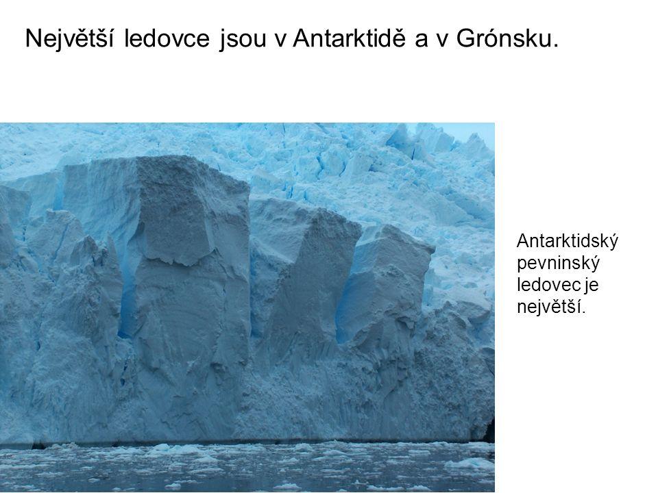 Antarktidský pevninský ledovec je největší. Největší ledovce jsou v Antarktidě a v Grónsku.