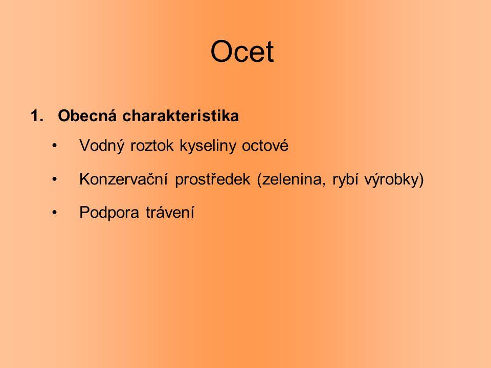 Ocet 1.Obecná charakteristika Vodný roztok kyseliny octové Konzervační prostředek (zelenina, rybí výrobky) Podpora trávení