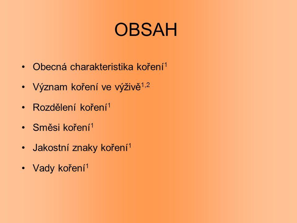 OBSAH Obecná charakteristika koření 1 Význam koření ve výživě 1,2 Rozdělení koření 1 Směsi koření 1 Jakostní znaky koření 1 Vady koření 1
