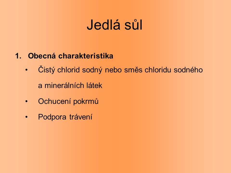 Jedlá sůl 1.Obecná charakteristika Čistý chlorid sodný nebo směs chloridu sodného a minerálních látek Ochucení pokrmů Podpora trávení