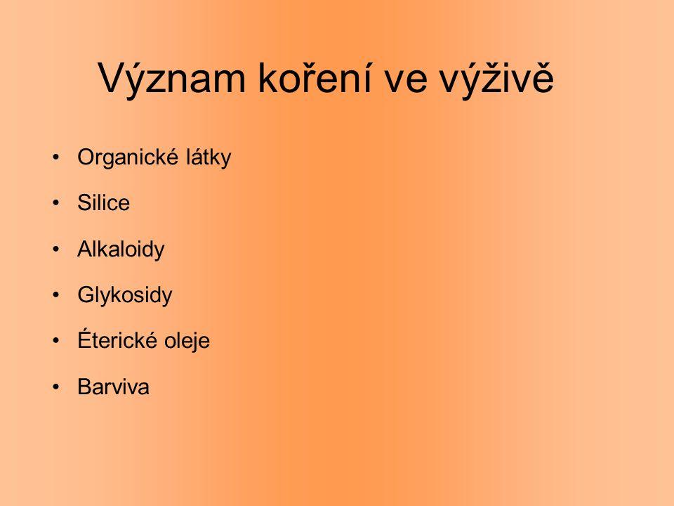 Význam koření ve výživě Organické látky Silice Alkaloidy Glykosidy Éterické oleje Barviva