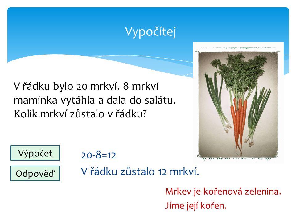 Vypočítej 20-8=12 V řádku zůstalo 12 mrkví. Mrkev je kořenová zelenina.