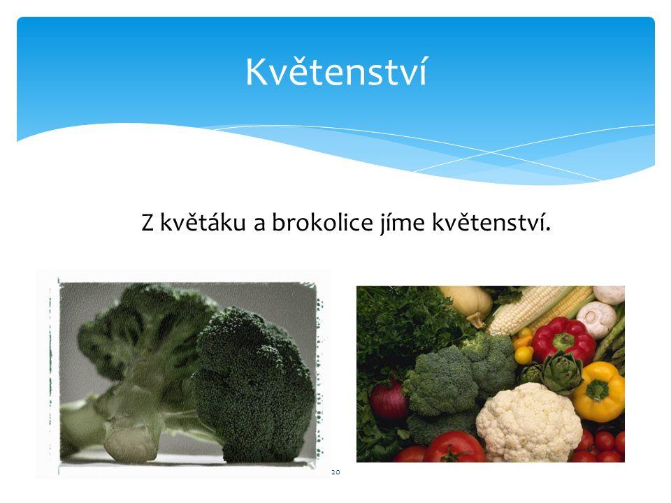 Květenství 20 Z květáku a brokolice jíme květenství.