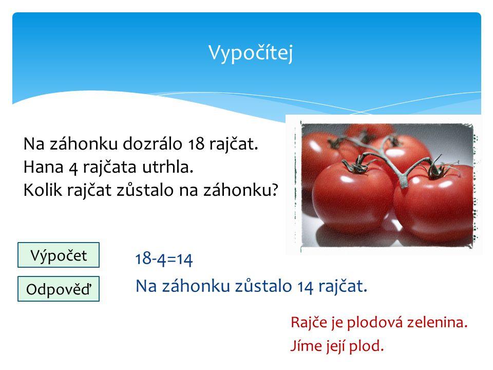 Vypočítej 18-4=14 Na záhonku zůstalo 14 rajčat. Rajče je plodová zelenina.