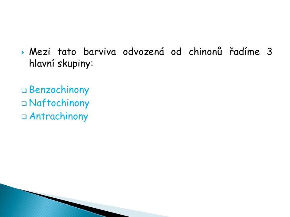  Mezi tato barviva odvozená od chinonů řadíme 3 hlavní skupiny:  Benzochinony  Naftochinony  Antrachinony