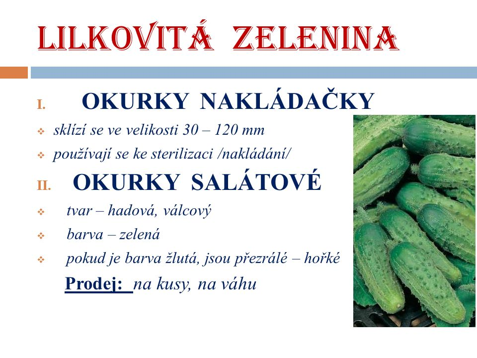 LILKOVITÁ ZELENINA  MELOUNY  Patří mezi zeleninu, ale v kuchyni se používají jako dezertní ovoce  Rozdělujeme botanicky dva druhy: 1.