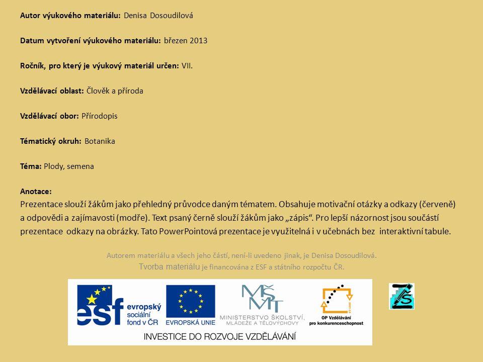 Autor výukového materiálu: Denisa Dosoudilová Datum vytvoření výukového materiálu: březen 2013 Ročník, pro který je výukový materiál určen: VII.