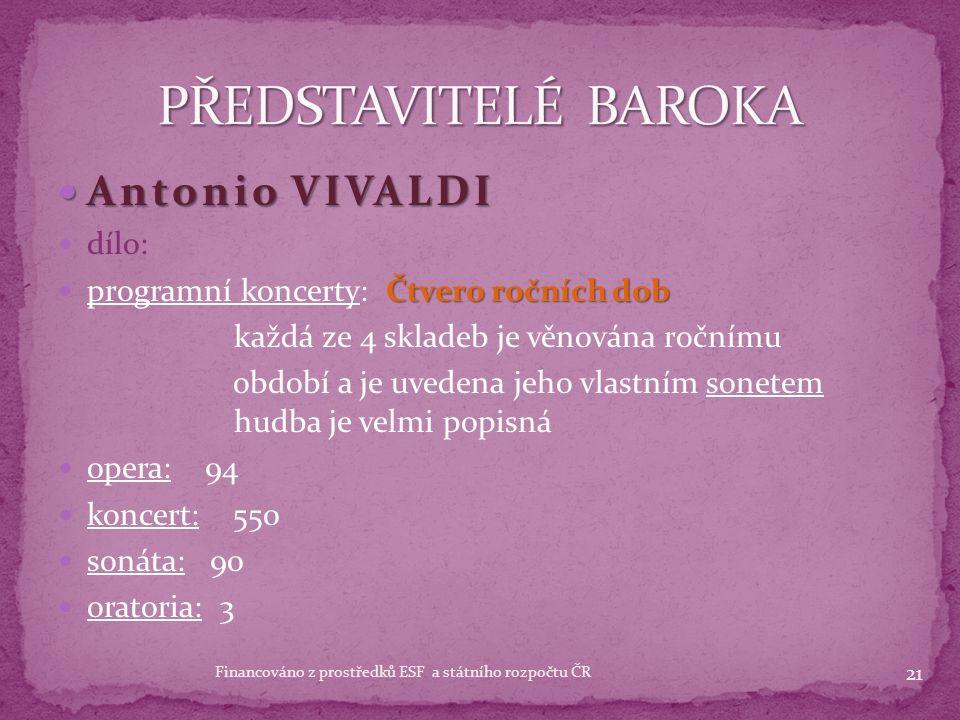 Antonio VIVALDI Antonio VIVALDI 1678 - 1741 1678 - 1741 italský skladatel houslista byl učitelem houslí v útulku pro osiřelé dívky - zde vytvořil velkou část svého díla – 400 houslových koncertů nejvíce ho proslavily jeho koncerty (550) velmi úspěšný skladatel na konci života se potýkal s finančními problémy chtěl zkusit štěstí ve Vídní měsíc po příjezdu umírá v naprosté chudobě 20 Financováno z prostředků ESF a státního rozpočtu ČR