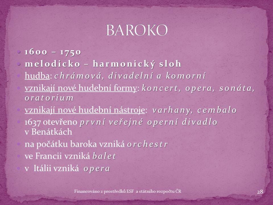 Jan Dismas ZELENKA Jan Dismas ZELENKA 1679 – 1745 1679 – 1745 duchovní i světská díla komponoval duchovní i světská díla hrál na kontrabas nejvýraznější postava českého hudebního baroka 27 Financováno z prostředků ESF a státního rozpočtu ČR