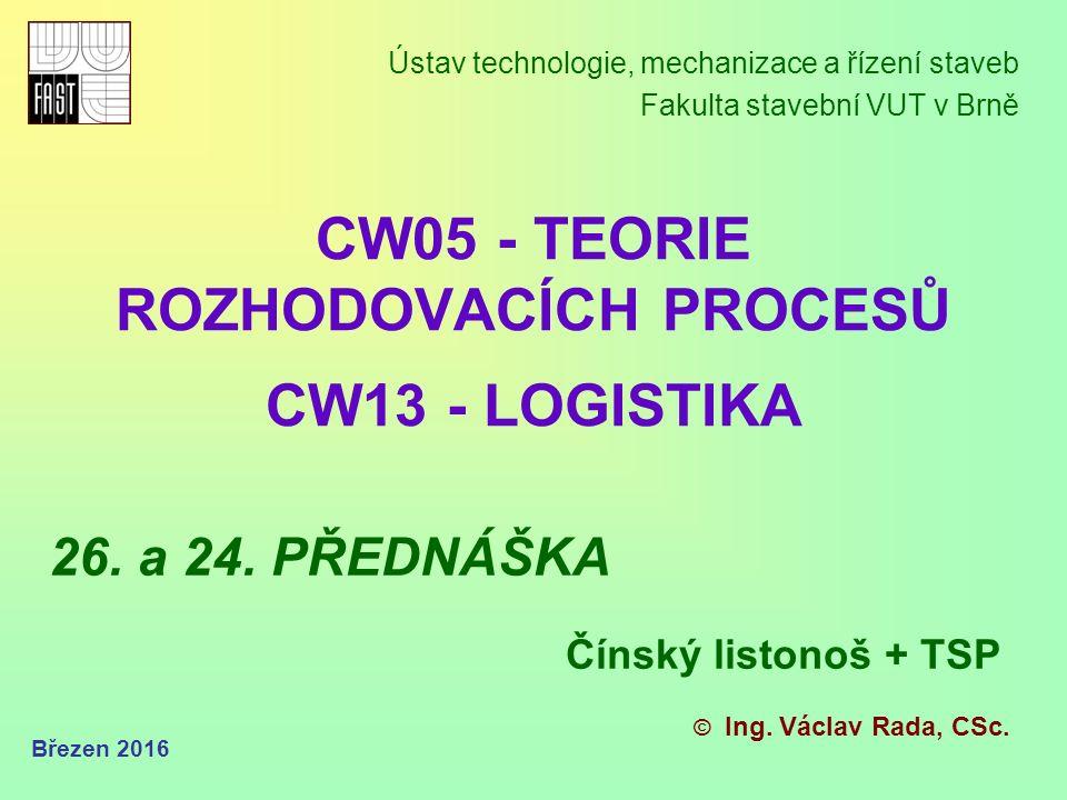CW05 - TEORIE ROZHODOVACÍCH PROCESŮ CW13 - LOGISTIKA Ústav technologie, mechanizace a řízení staveb Fakulta stavební VUT v Brně © Ing.