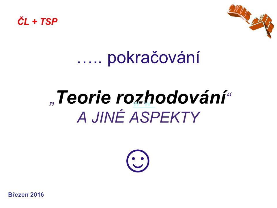 """Březen 2016 ….. pokračování """" Teorie rozhodování A JINÉ ASPEKTY ☺ ČL + TSP WW"""