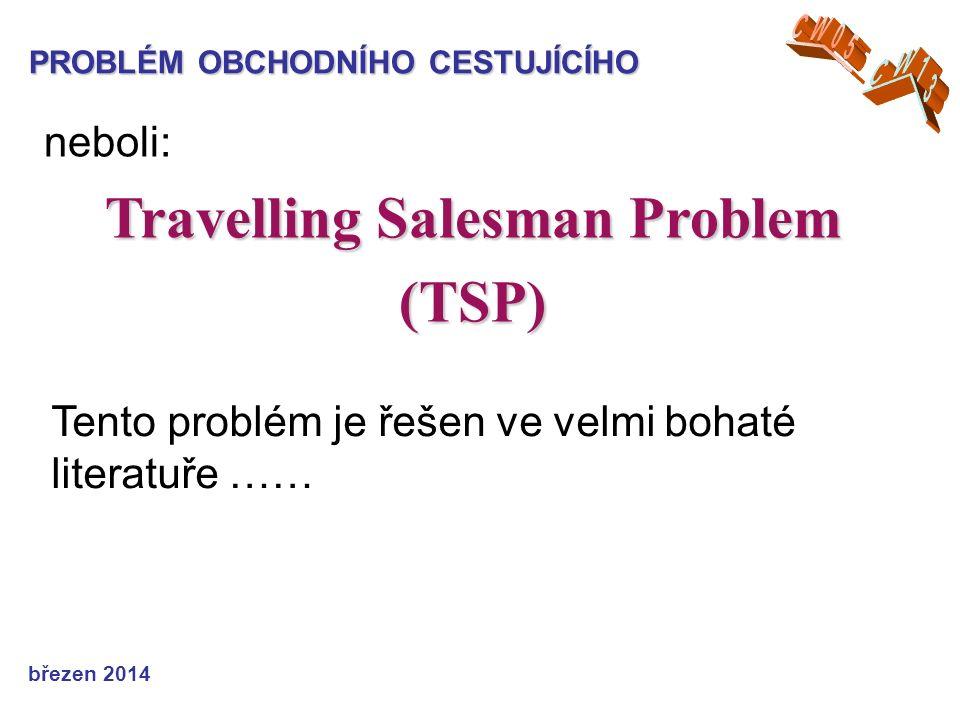 PROBLÉM OBCHODNÍHO CESTUJÍCÍHO neboli: Travelling Salesman Problem (TSP) Tento problém je řešen ve velmi bohaté literatuře …… březen 2014