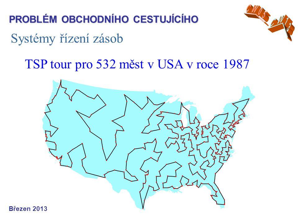Systémy řízení zásob TSP tour pro 532 měst v USA v roce 1987 PROBLÉM OBCHODNÍHO CESTUJÍCÍHO Březen 2013