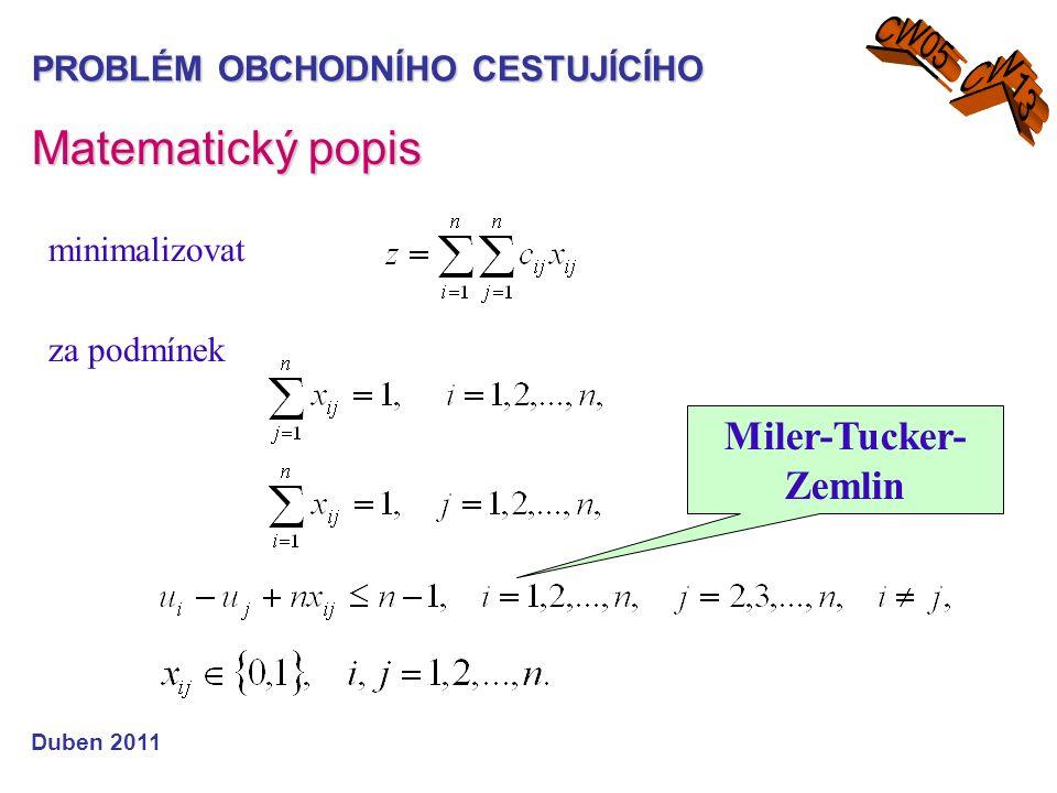 Matematický popis PROBLÉM OBCHODNÍHO CESTUJÍCÍHO Duben 2011 minimalizovat za podmínek Miler-Tucker- Zemlin