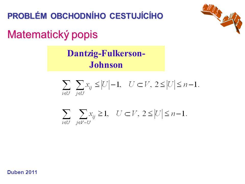 Matematický popis PROBLÉM OBCHODNÍHO CESTUJÍCÍHO Duben 2011 Dantzig-Fulkerson- Johnson