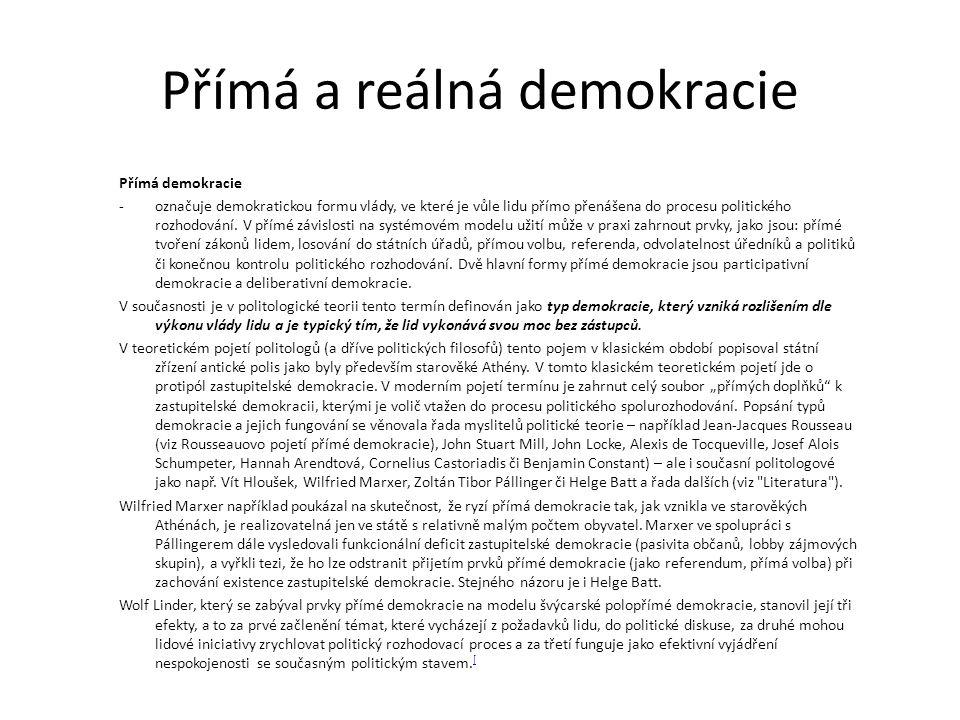 Přímá a reálná demokracie Přímá demokracie -označuje demokratickou formu vlády, ve které je vůle lidu přímo přenášena do procesu politického rozhodová