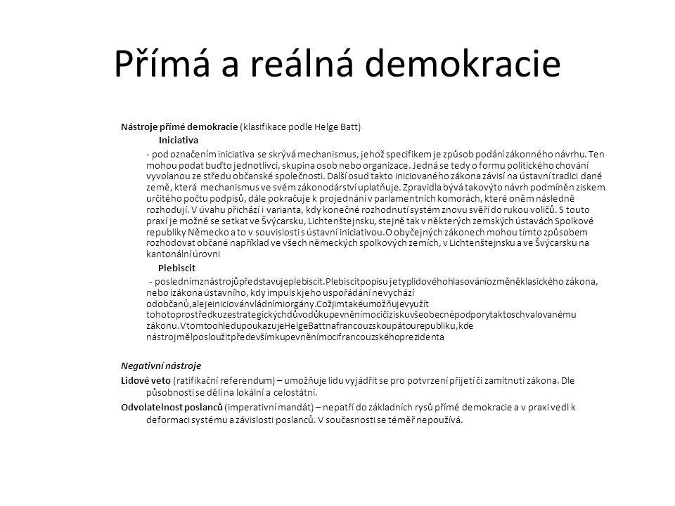 Přímá a reálná demokracie Nástroje přímé demokracie (klasifikace podle Helge Batt) Iniciativa - pod označením iniciativa se skrývá mechanismus, jehož specifikem je způsob podání zákonného návrhu.