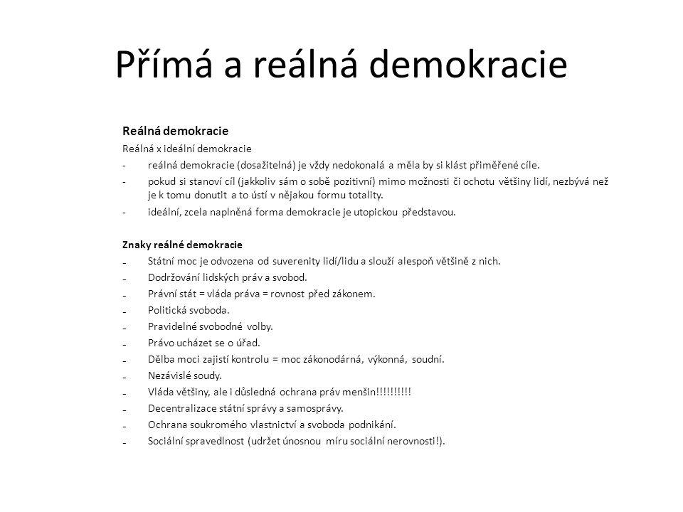 Přímá a reálná demokracie Reálná demokracie Reálná x ideální demokracie -reálná demokracie (dosažitelná) je vždy nedokonalá a měla by si klást přiměřené cíle.