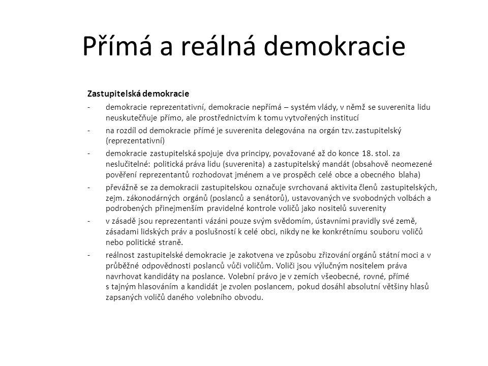 Přímá a reálná demokracie Zastupitelská demokracie -demokracie reprezentativní, demokracie nepřímá – systém vlády, v němž se suverenita lidu neuskutečňuje přímo, ale prostřednictvím k tomu vytvořených institucí -na rozdíl od demokracie přímé je suverenita delegována na orgán tzv.