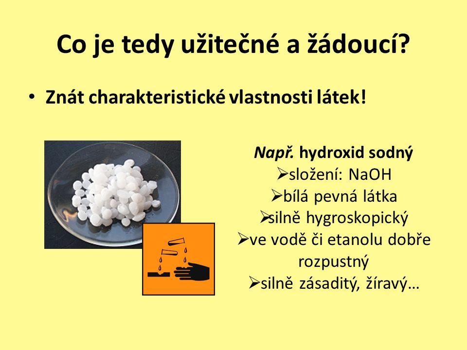 Co je tedy užitečné a žádoucí. Znát charakteristické vlastnosti látek.
