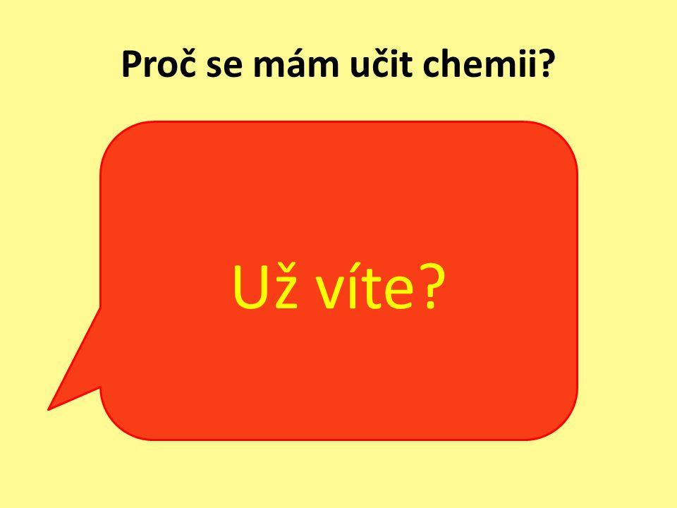 Už víte Proč se mám učit chemii