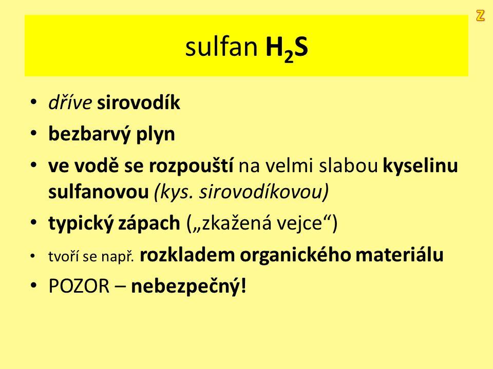 """sulfan H 2 S dříve sirovodík bezbarvý plyn ve vodě se rozpouští na velmi slabou kyselinu sulfanovou (kys. sirovodíkovou) typický zápach (""""zkažená vejc"""