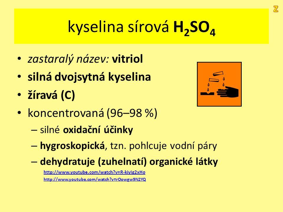 kyselina sírová H 2 SO 4 zastaralý název: vitriol silná dvojsytná kyselina žíravá (C) koncentrovaná (96–98 %) – silné oxidační účinky – hygroskopická,