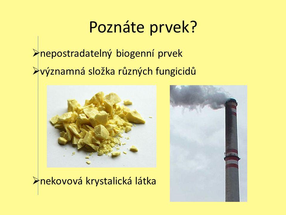 Poznáte prvek?  významná složka různých fungicidů  nekovová krystalická látka  nepostradatelný biogenní prvek