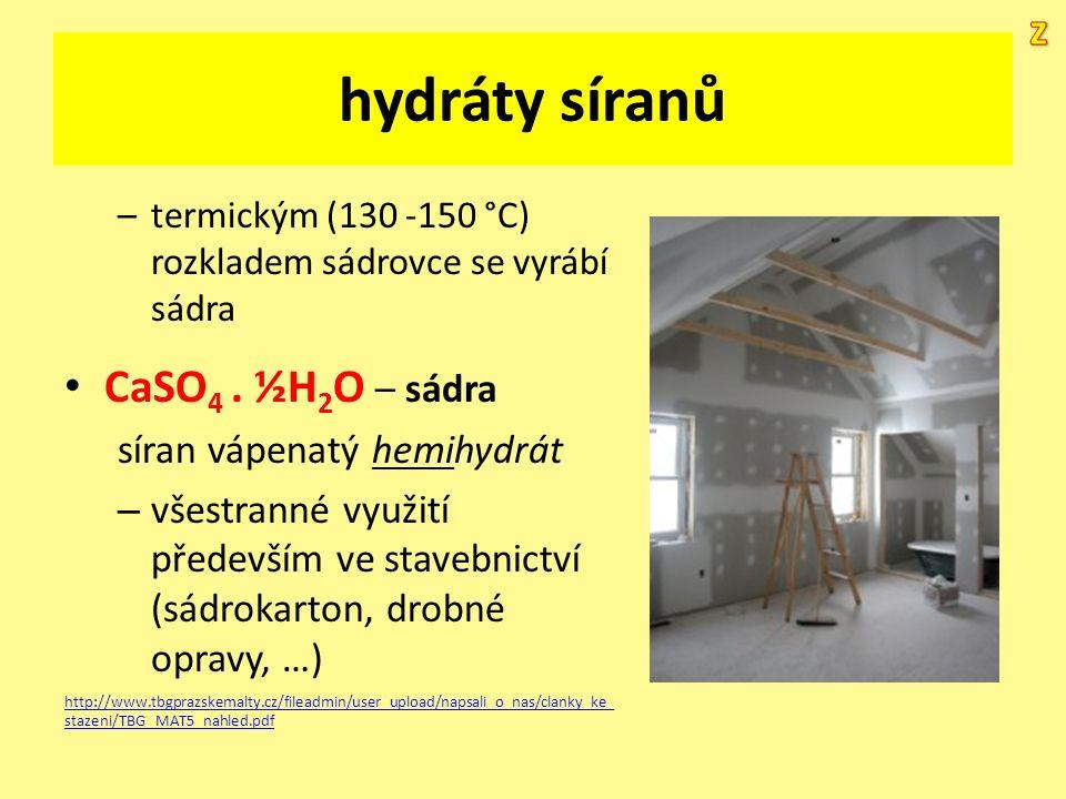 hydráty síranů –termickým (130 -150 °C) rozkladem sádrovce se vyrábí sádra CaSO 4. ½H 2 O – sádra síran vápenatý hemihydrát – všestranné využití přede