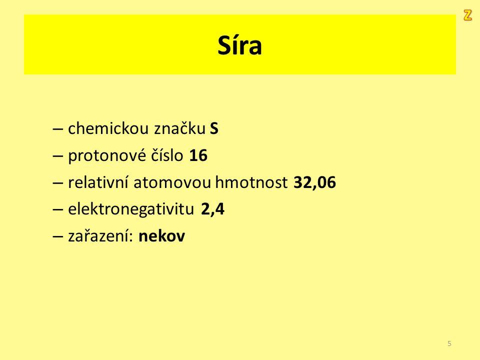 Síra.. – chemickou značku S – protonové číslo 16 – relativní atomovou hmotnost 32,06 – elektronegativitu 2,4 – zařazení: nekov 5