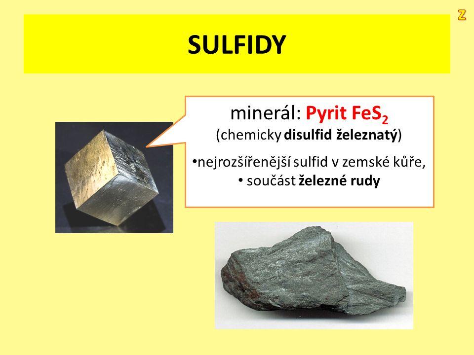 SULFIDY minerál: Pyrit FeS 2 (chemicky disulfid železnatý) nejrozšířenější sulfid v zemské kůře, součást železné rudy