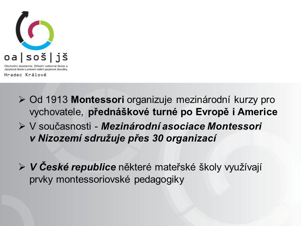  Od 1913 Montessori organizuje mezinárodní kurzy pro vychovatele, přednáškové turné po Evropě i Americe  V současnosti - Mezinárodní asociace Montessori v Nizozemí sdružuje přes 30 organizací  V České republice některé mateřské školy využívají prvky montessoriovské pedagogiky