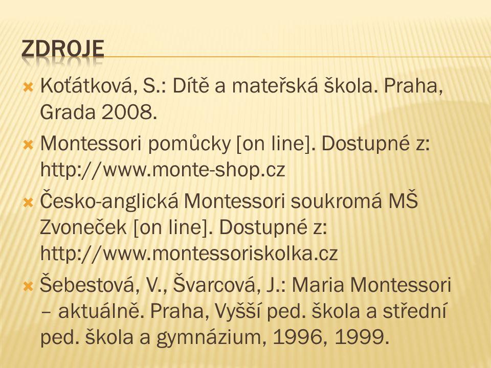  Koťátková, S.: Dítě a mateřská škola. Praha, Grada 2008.  Montessori pomůcky [on line]. Dostupné z: http://www.monte-shop.cz  Česko-anglická Monte