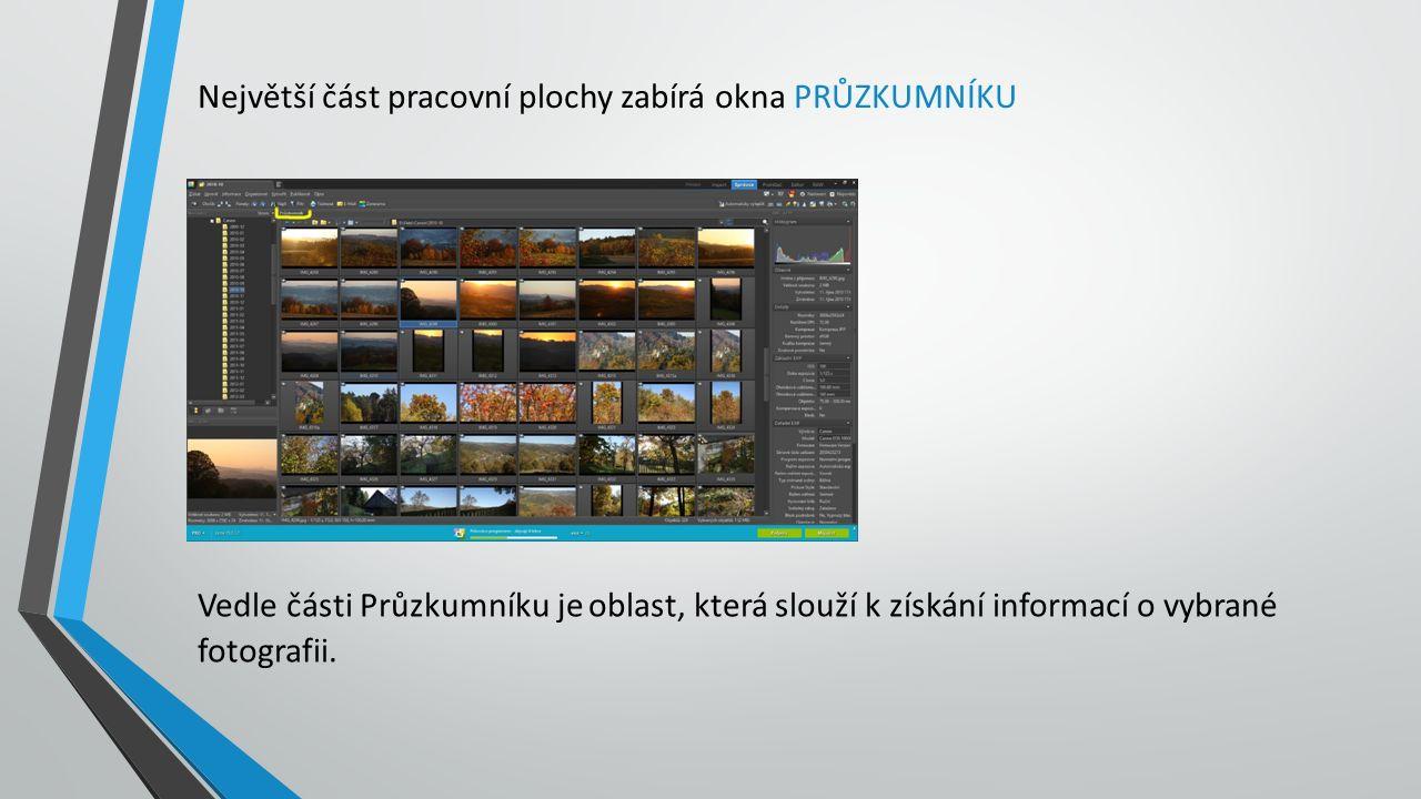 Největší část pracovní plochy zabírá okna PRŮZKUMNÍKU Vedle části Průzkumníku je oblast, která slouží k získání informací o vybrané fotografii.