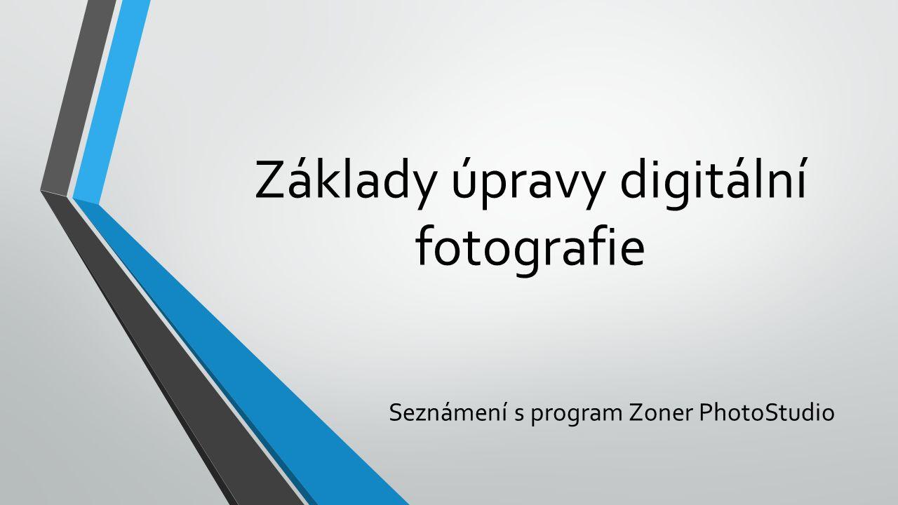 Základy úpravy digitální fotografie Seznámení s program Zoner PhotoStudio