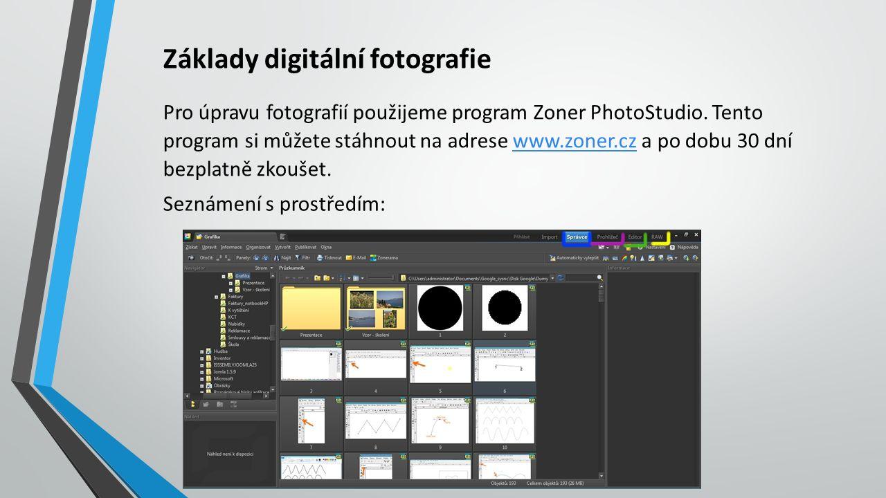 Základy digitální fotografie Pro úpravu fotografií použijeme program Zoner PhotoStudio.
