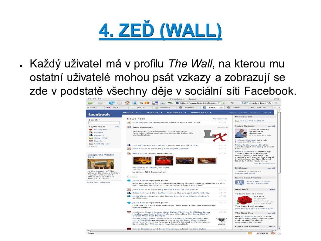 4. ZEĎ (WALL) ● Každý uživatel má v profilu The Wall, na kterou mu ostatní uživatelé mohou psát vzkazy a zobrazují se zde v podstatě všechny děje v so