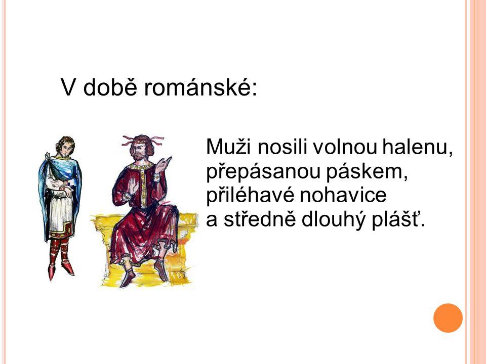 V době románské: Ženy nosily spodní roucho až na zem, to mělo úzké rukávy.