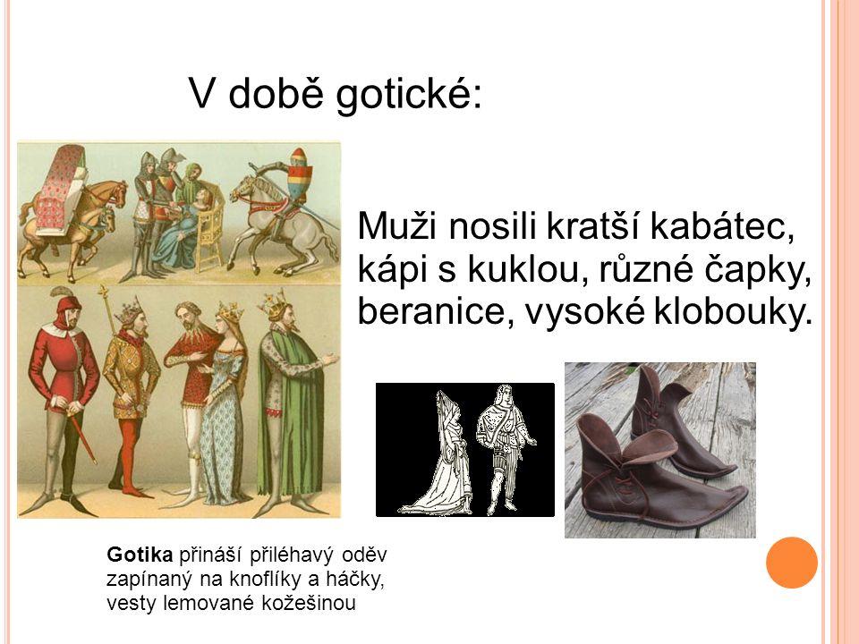 V době gotické: Ženy nosily přiléhavý živůtek s výstřihem, s knoflíky či hustým šněrováním a dvojitými rukávy.
