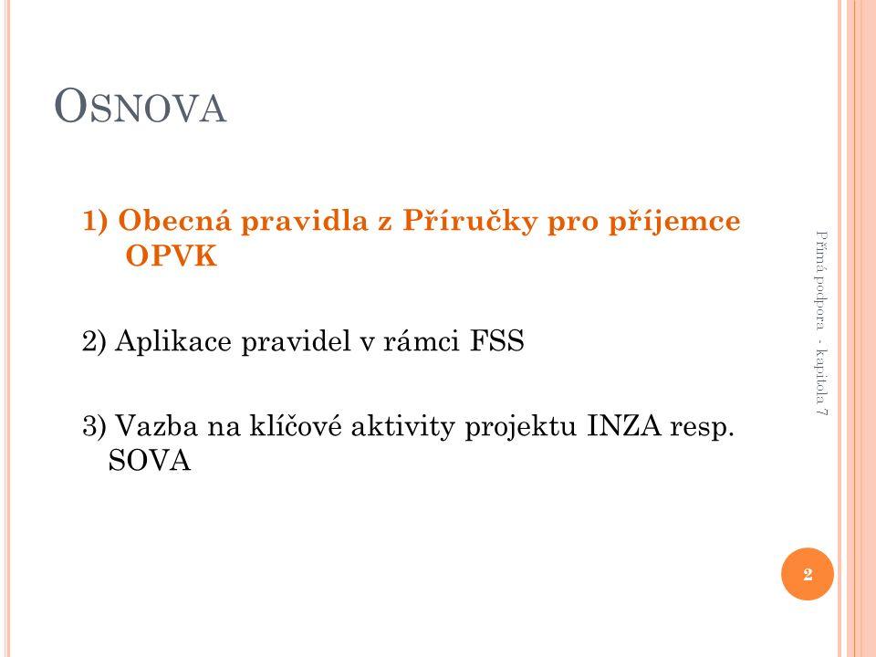O SNOVA 1) Obecná pravidla z Příručky pro příjemce OPVK 2) Aplikace pravidel v rámci FSS 3) Vazba na klíčové aktivity projektu INZA resp.