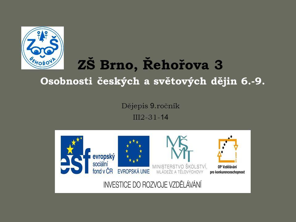 ZŠ Brno, Řehořova 3 Osobnosti českých a světových dějin 6.-9. Dějepis 9.ročník III2-31- 14