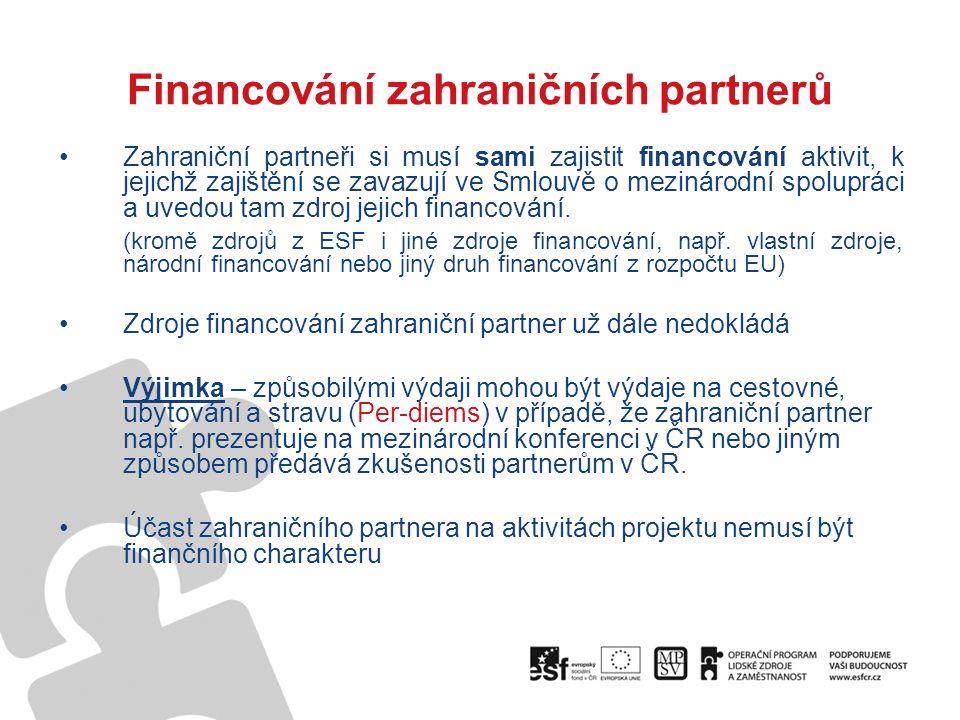 Financování zahraničních partnerů Zahraniční partneři si musí sami zajistit financování aktivit, k jejichž zajištění se zavazují ve Smlouvě o mezinárodní spolupráci a uvedou tam zdroj jejich financování.