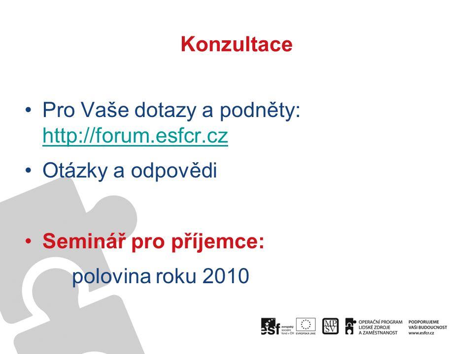 Konzultace Pro Vaše dotazy a podněty: http://forum.esfcr.cz http://forum.esfcr.cz Otázky a odpovědi Seminář pro příjemce: polovina roku 2010