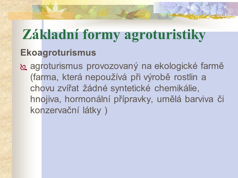 Základní formy agroturistiky Ekoagroturismus  agroturismus provozovaný na ekologické farmě (farma, která nepoužívá při výrobě rostlin a chovu zvířat